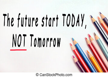The future start today,not tomorrow text on white background