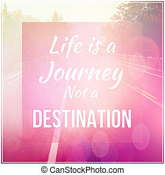 Quote - Life is a Journey and a destination - Inspirational...