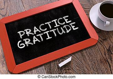 Practice Gratitude Handwritten on Chalkboard. - Practice...