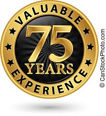 75 years valuable experience gold label, vector illustration...
