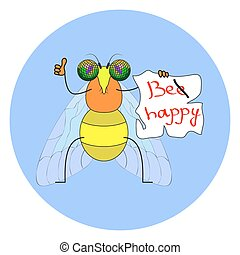 funny fly with the words Be Happy - insect proposes not to...