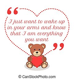Inspirational love quote I just want to wake up in your arms...