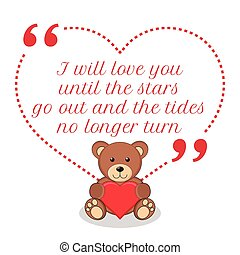 Inspirational love quote. I will love you until the stars go...