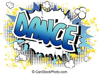 Dance - Comic book style word on comic book abstract...