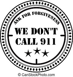We do not call 911, ask for forgiveness Stamp print