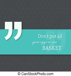 Inspirational quote Do not put all your eggs in one basket...
