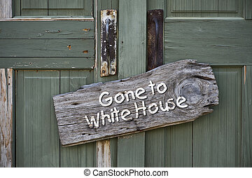 Gone to White House. - Gone to White House sign on old green...