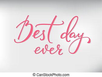 Best day ever lettering. Motivational quote. Weekend...