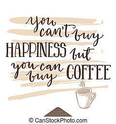 Inspirational lettering poster about happiness and coffe. -...