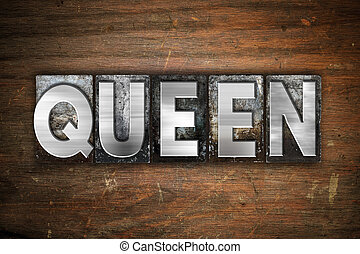 Queen Concept Metal Letterpress Type - The word Queen...