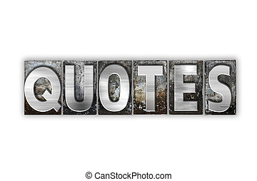 Quotes Concept Isolated Metal Letterpress Type - The word...