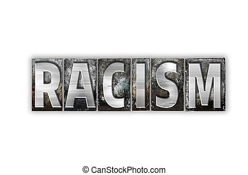 Racism Concept Isolated Metal Letterpress Type - The word...