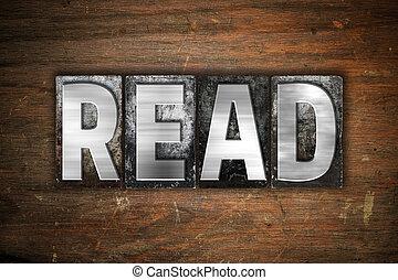 Read Concept Metal Letterpress Type - The word Read written...
