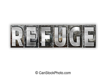 Refuge Concept Isolated Metal Letterpress Type - The word...