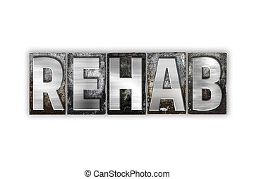Rehab Concept Isolated Metal Letterpress Type - The word...