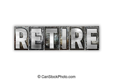 Retire Concept Isolated Metal Letterpress Type - The word...