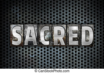 Sacred Concept Metal Letterpress Type - The word Sacred...