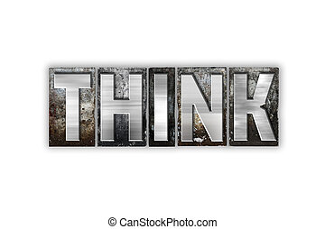 Think Concept Isolated Metal Letterpress Type - The word...