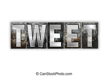 Tweet Concept Isolated Metal Letterpress Type - The word...