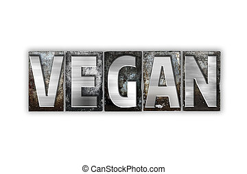 Vegan Concept Isolated Metal Letterpress Type - The word...