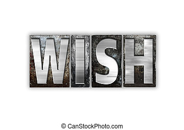 Wish Concept Isolated Metal Letterpress Type - The word Wish...