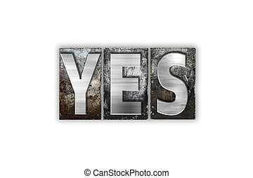 Yes Concept Isolated Metal Letterpress Type - The word Yes...