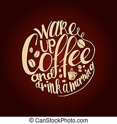 Inscription Wake up coffee and drink a morning. Vector...