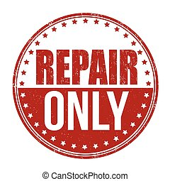 Repair only stamp - Repair only grunge rubber stamp on white...
