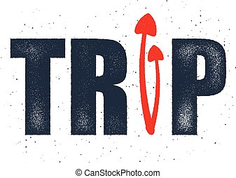 Trip. Vector concept in distressed style. - Vector concept...
