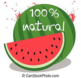 100% natural watermelon - Watermelon and 100 percent natural...