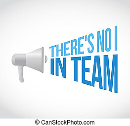 there is no I in team megaphone loudspeaker message...