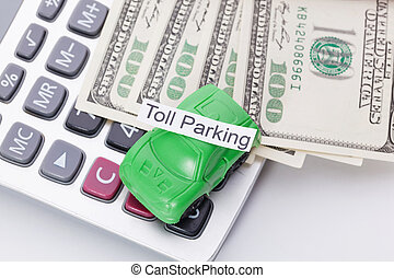Car money and calculator With sign - Toll Parking. Payments...