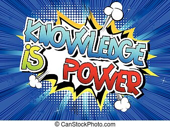 Knowledge is power - Comic book style word on comic book...