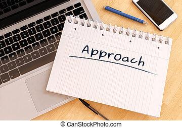 Approach - handwritten text in a notebook on a desk - 3d...