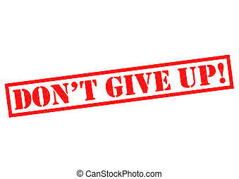 DONT GIVE UP - DON'T GIVE UP red Rubber Stamp over a white...