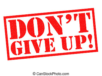 DON'T GIVE UP! - DON'T GIVE UP! red Rubber Stamp over a...