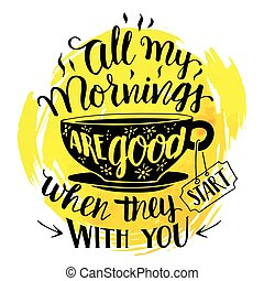 All my mornings are good when they start with you....