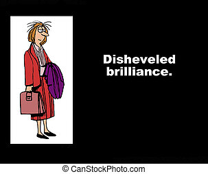 Disheveled Brilliance - Business cartoon about successful...
