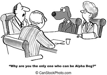 Alpha Dog - Business cartoon about a businessman who is...