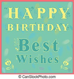Inscription Happy Birthday Best Wishes Delicate letters with...