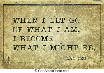 might be LT - When I let go of what I am - ancient Chinese...