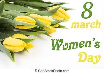 Happy Womens Day - yellow tulips on a white background