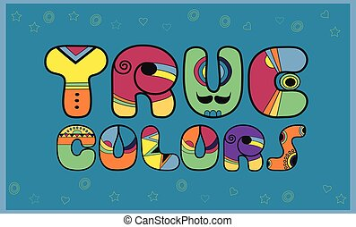 Inscription True Colors Colored Letters Vector Illustration...