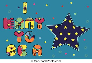 Inscription I want to be a Star. Colored Letters. Vector...