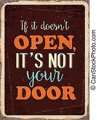 """Retro metal sign """" If it doesn't open , it's not your door..."""