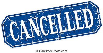 cancelled blue square vintage grunge isolated sign