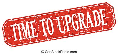 time to upgrade red square vintage grunge isolated sign