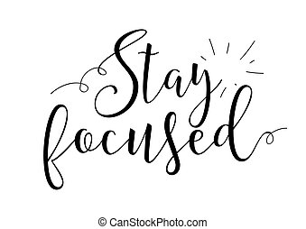 stay focused inscription. Greeting card with calligraphy....