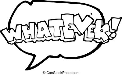 speech bubble cartoon Whatever! sign - freehand drawn speech...
