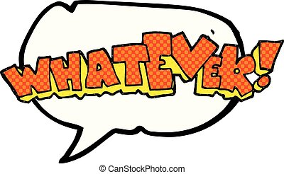comic book speech bubble cartoon Whatever! sign - freehand...